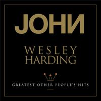 John Wesley Harding - Greatest Other People's Hits