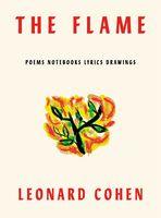 Leonard Cohen - The Flame: Poems Notebooks Lyrics Drawings