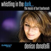 Denise Donatelli - Whistling in the Dark... The Music of Burt Bacharach