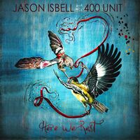 Jason Isbell And The 400 Unit - Here We Rest [Reissue]