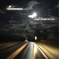 Nighthawks - Tryin To Get To You
