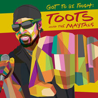 Toots & The Maytals - Got To Be Tough