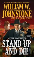 Johnstone, William W - Stand Up and Die: The Jackals