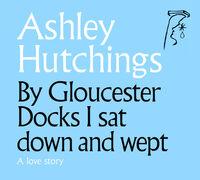 Ashley Hutchings - By Gloucester Docks I Sat Down & Wept (Uk)