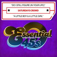 Saturdays Crowd - Do I Still Figure (In Your Life) / A Little Boy & A Little Girl(Digital 45)