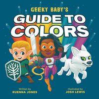 Ruenna Jones  / Lewis,Josh - Geeky Babys Guide To Colors (Bobo) (Ill)