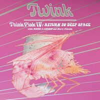 Twink - Think Pink Iv: Return To Deep Space