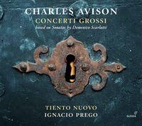 Avison / Tiento Nuovo / Prego - Concerti Grossi