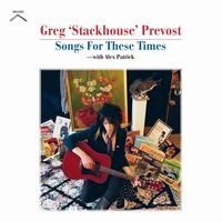 Greg Prevost  Stackhouse - Songs For These Times