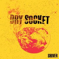 Dry Socket - Shiver