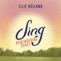 Ellie Holcomb - Sing: Remembering Songs