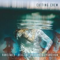 Cutting Crew - Ransomed Healed Restored Forgiven (Uk)
