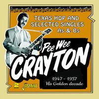 Pee Crayton Wee - Pee Wee Crayton's Golden Decade: Texas Hop & Selected Singles As & Bs1947-1957