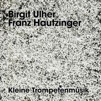 Birgit Ulher / Hautzinger,Franz - Kleine Trompetenmusik