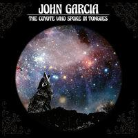 John Garcia - Coyote Who Spoke In Tongues