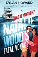 Howard, Dylan - Natalie Wood's Fatal Voyage: Was It Murder?