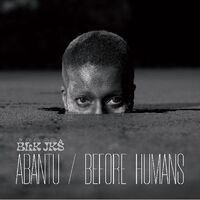 Blk Jks - Abantu / Before Human
