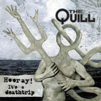 Quill - Hooray It's a Deathtrip
