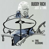 Buddy Rich - Just In Time: The Final Recording [2CD Deluxe]