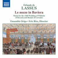 Lassus / Ensemble Origo / Rice - Le Nozze in Baviera