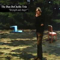 Dan DeChellis Trio - Strength And Anger