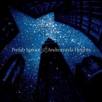 Prefab Sprout - Andromeda Heights [Remastered] (Can)