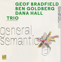 Geof Bradfield / Goldberg,Ben / Dana Hall Trio - General Semantics (Blk)