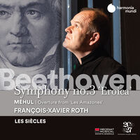 Les Siecles / Francois Roth -Xavier - Beethoven: Sym 3 / Mihul: Les Amazones - Overture