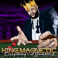 King Magnetic - Everything's A Gamble 4