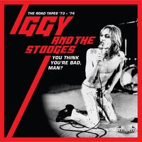 Iggy Pop / Stooges - You Think You'Re Bad, Man? Road Tapes 73-74