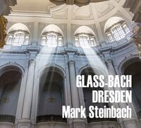 Mark Steinbach - Glass and Bach in Dresden