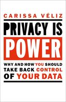 Veliz, Carissa - Privacy is Power (Revised and Updated): Why and How You Should TakeBack Control of Your Data