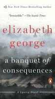 Elizabeth George - A Banquet of Consequences: A Lynley Novel