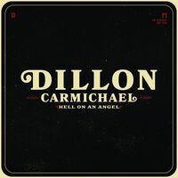Dillon Carmichael - Hell On An Angel