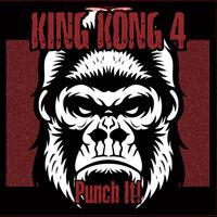 King Kong 4 - Punch It