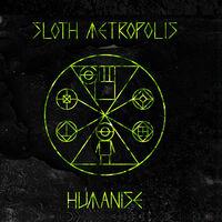 Sloth Metropolis - Humanise (Uk)