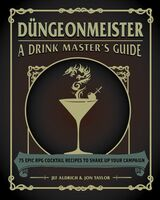 Aldrich, Jef / Taylor, Jon - Dungeonmeister: 75 Epic RPG Cocktail Recipes to Shake Up Your Campaign