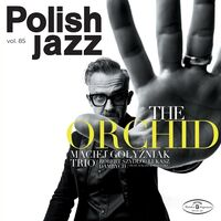 Maciej Golyzniak Trio - The Orchid: Polish Jazz Vol 85