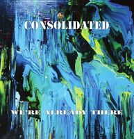 Consolidated - We're Already There