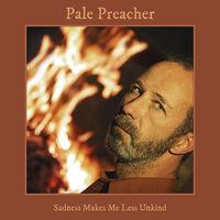 Pale Preacher - Sadness Makes Me Less Unkind (Spa)