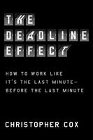 Cox, Christopher - The Deadline Effect: How to Work Like It's the Last Minute - Beforethe Last Minute