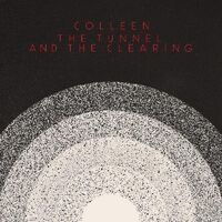 Colleen - Tunnel And The Clearing [Download Included]