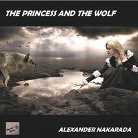 Alexander Nakarada - Princess & The Wolf / O.S.T.