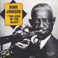 Bunk Johnson - King of Blues