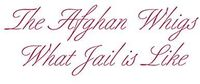 Afghan Whigs - What Jail Is Like