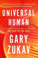 Zukav, Gary - Universal Human: Creating Authentic Power and the New Consciousness