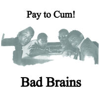 Bad Brains - Pay To Cum! [Indie Exclusive] (Blk) [Colored Vinyl] (Wht) [Indie Exclusive]