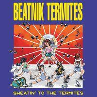 Beatnik Termites - Sweatin To The Termites