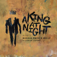 Ciaran Lavery - A King At Night (The Songs Of Bonnie Prince Billy)