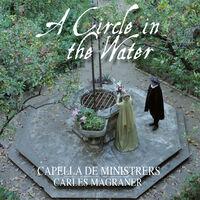 Capella De Ministrers - Circle in the Water